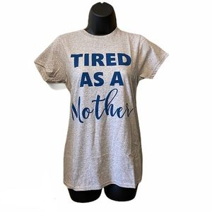 Tops - 5 for $25* Tired as a Mother Gray Tee Small